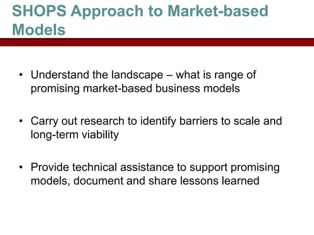 SHOPS Approach to Market-basedModels• Understand the landscape – what is range of  promising market-based business models•...