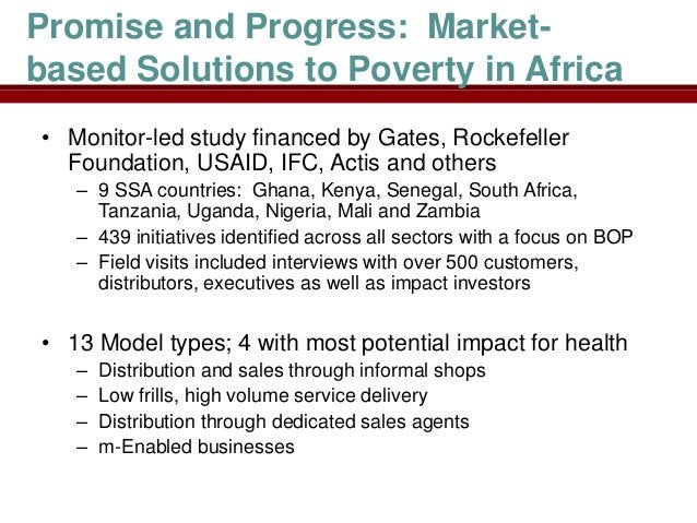 Promise and Progress: Market-based Solutions to Poverty in Africa• Monitor-led study financed by Gates, Rockefeller  Found...