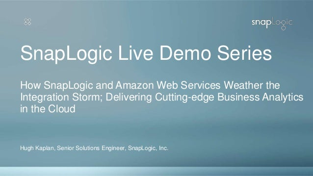 Hugh Kaplan, Senior Solutions Engineer, SnapLogic, Inc. SnapLogic Live Demo Series How SnapLogic and Amazon Web Services W...