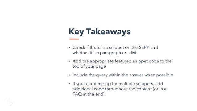 Key Takeaways • Check if there is a snippet on the SERP and whether it's a paragraph or a list • Add the appropriate featu...