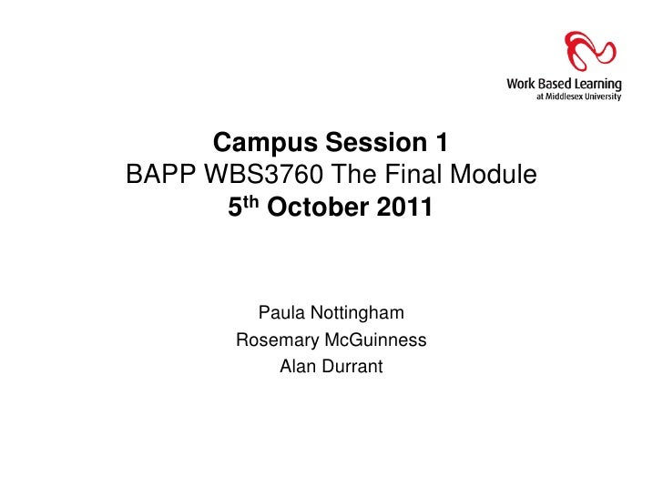 Campus Session 1 BAPP WBS3760 The Final Module5th October 2011<br />Paula Nottingham<br />Rosemary McGuinness<br />Alan Du...