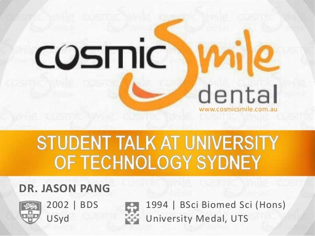 www.cosmicsmile.com.au  DR. JASON PANG 2002 | BDS USyd  1994 | BSci Biomed Sci (Hons) University Medal, UTS