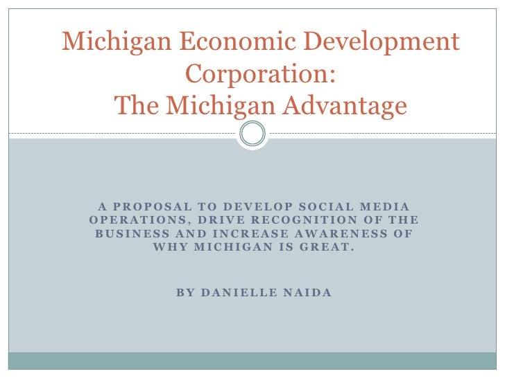Michigan Economic Development         Corporation:    The Michigan Advantage  A PROPOSAL TO DEVELOP SOCIAL MEDIA OPERATION...