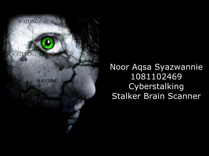 Noor Aqsa Syazwannie     1081102469    CyberstalkingStalker Brain Scanner