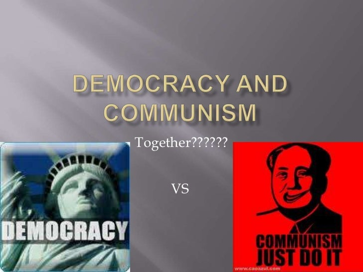 Democracy and Communism <br />Together??????<br />VS<br />