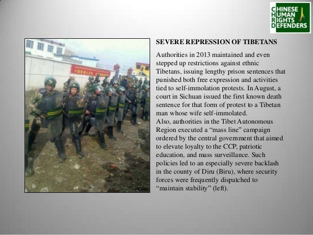SEVERE REPRESSION OF TIBETANS Authorities in 2013 maintained and even stepped up restrictions against ethnic Tibetans, iss...