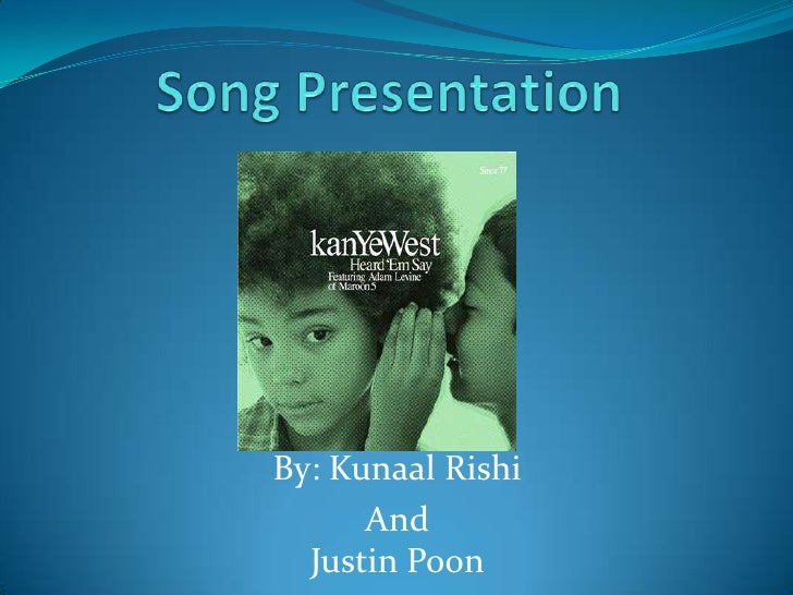 Song Presentation <br />By: Kunaal Rishi <br />And Justin Poon<br />