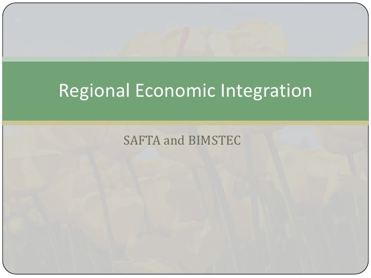 Regional Economic Integration       SAFTA and BIMSTEC