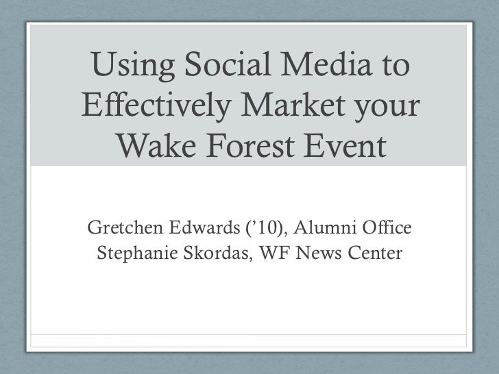Using Social Media toEffectively Market your  Wake Forest EventGretchen Edwards ('10), Alumni Office Stephanie Skordas, WF...