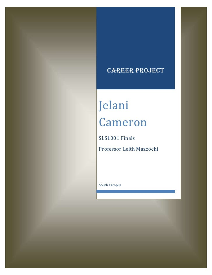Career projectJelaniCameronSLS1001 FinalsProfessor Leith MazzochiSouth Campus