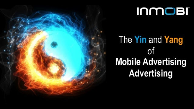 The Yin and Yang  of  Mobile Advertising  Advertising