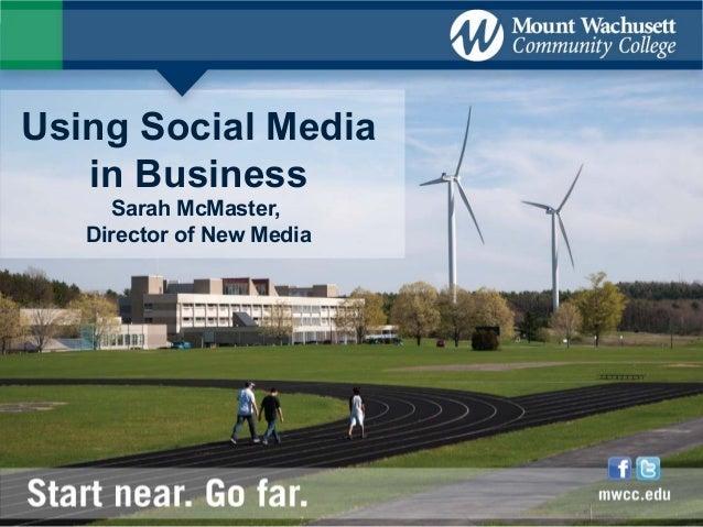 Using Social Media   in Business     Sarah McMaster,   Director of New Media