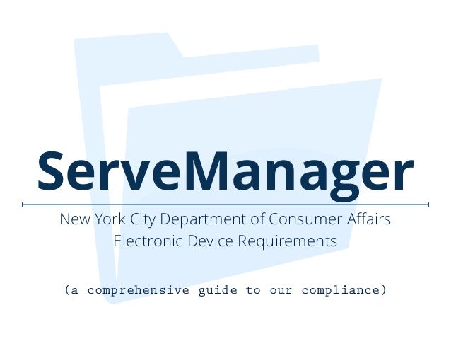 ! New York City Department of Consumer Affairs Electronic Device Requirements (a comprehensive guide to our compliance) Ser...