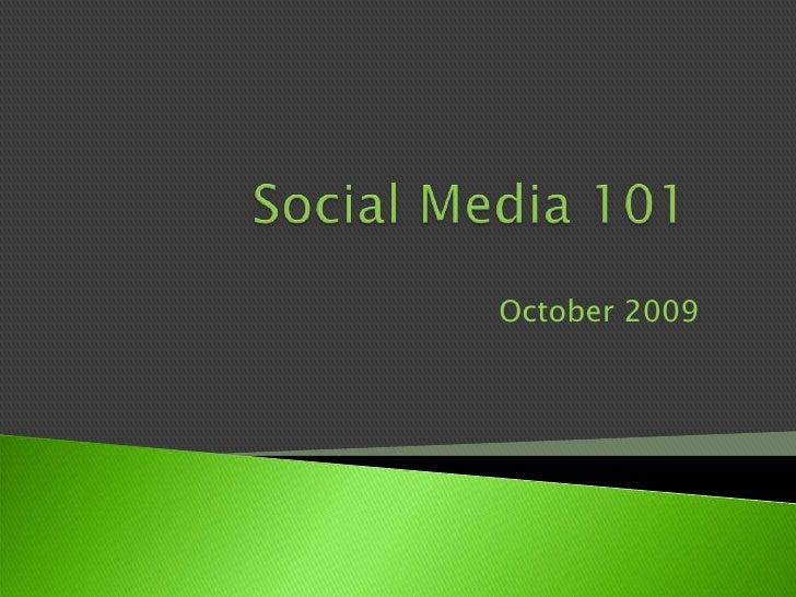 Social Media 101<br />October 2009<br />