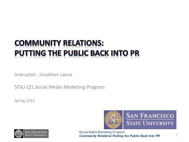 Social Media Marketing Program Community Relations Putting the Public Back Into PR Instructor: Jonathan Lance SFSU CEL Soc...