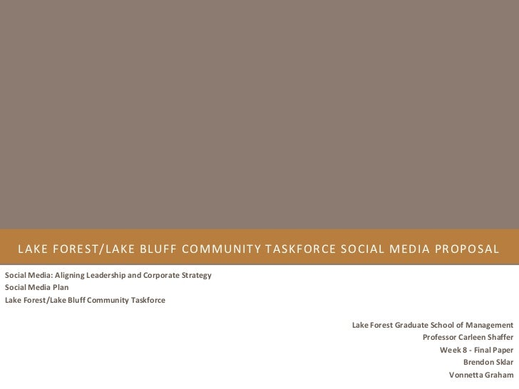 LAKE FOREST/LAKE BLUFF COMMUNITY TASKFORCE SOCIAL MEDIA PROPOSALSocial Media: Aligning Leadership and Corporate StrategySo...