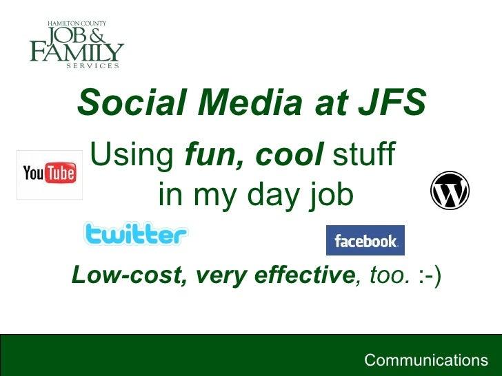 Social Media at JFS <ul><li>Using  fun, cool  stuff  in my day job </li></ul><ul><li>Low-cost, very effective , too.  :-) ...