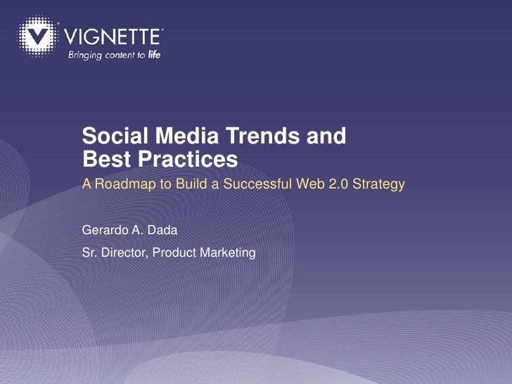Social Media Trends and Best Practices A Roadmap to Build a Successful Web 2.0 Strategy   Gerardo A. Dada Sr. Director, Pr...