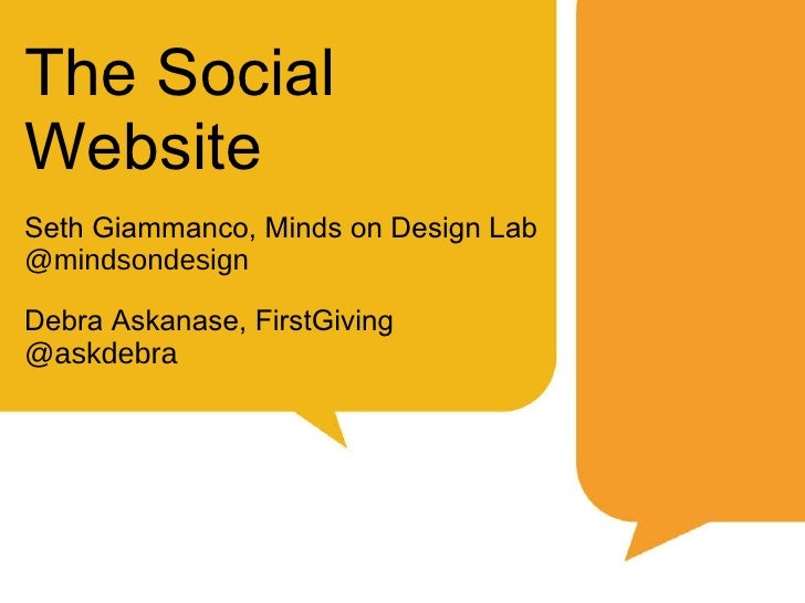 The Social Website Seth Giammanco, Minds on Design Lab @mindsondesign Debra Askanase, FirstGiving @askdebra