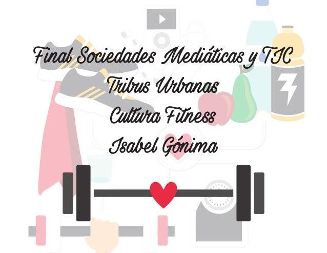 Final S�ciedades Mediáticas y TIC Tri�us Ur�anas Cultura Fitness Isa�el G�nima
