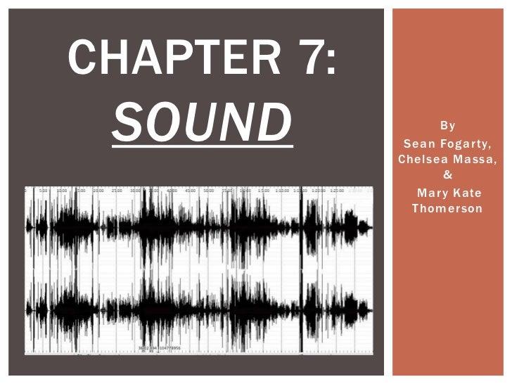 CHAPTER 7: SOUND             By              Sean Fogar ty,             Chelsea Massa,                    &               ...
