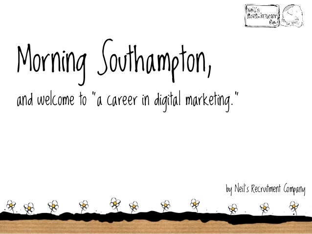 "Morning Southampton, and welcome to ""a career in digital marketing.""  by Neil's Recruitment Company"