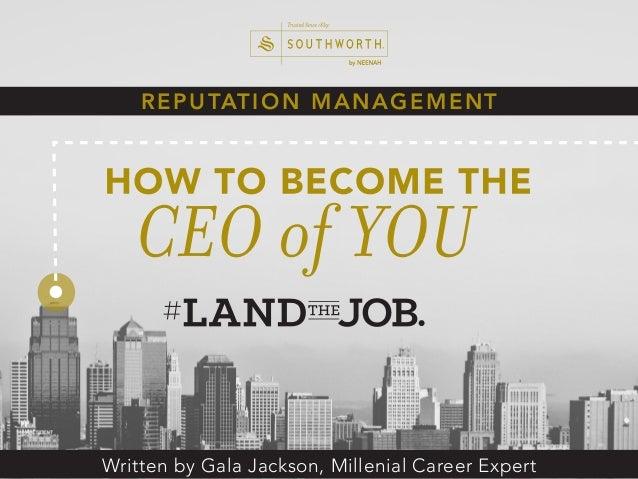 REPUTATION MANAGEMENT Written by Gala Jackson, Millenial Career Expert CEO of YOU