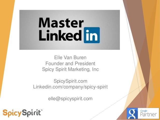 Elle Van Buren Founder and President Spicy Spirit Marketing, Inc SpicySpirit.com Linkedin.com/company/spicy-spirit elle@sp...