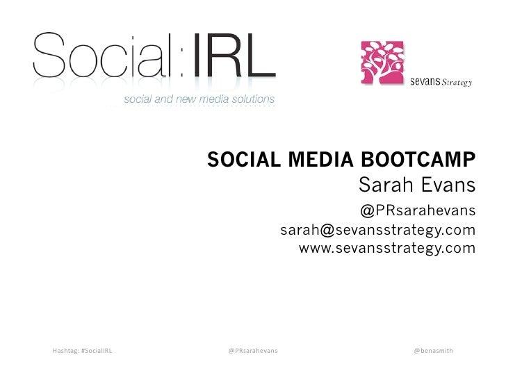 SOCIAL MEDIA BOOTCAMP                                    Sarah Evans                                                  @PRs...
