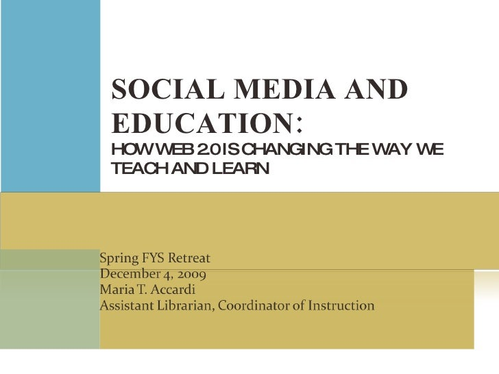 SOCIAL MEDIA AND EDUCATION: HOW WEB 2.0 IS CHANGING THE WAY WE TEACH AND LEARN