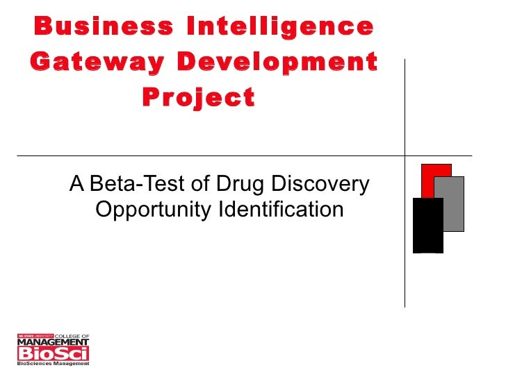 Business Intelligence Gateway Development Project  A Beta-Test of Drug Discovery Opportunity Identification