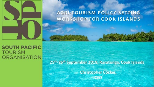 Christopher Cocker, CEO AGRI-TOURISM POLICY SETTING WORKSHOP FOR COOK ISLANDS 25th-26th September 2018, Rarotonga, Cook Is...