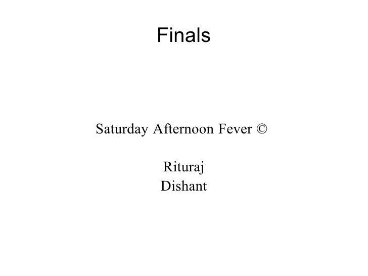 Finals Saturday Afternoon Fever ©  Rituraj Dishant