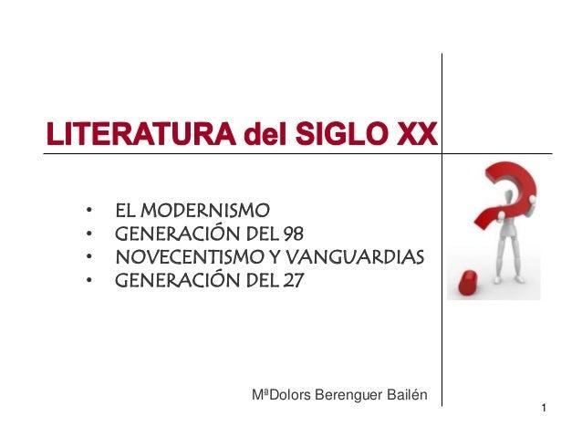 1 • EL MODERNISMO • GENERACIÓN DEL 98 • NOVECENTISMO Y VANGUARDIAS • GENERACIÓN DEL 27 MªDolors Berenguer Bailén
