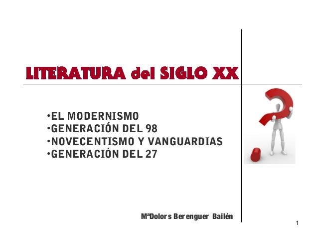 1 •EL MODERNISMO •GENERACIÓN DEL 98 •NOVECENTISMO Y VANGUARDIAS •GENERACIÓN DEL 27 MªDolors Berenguer Bailén