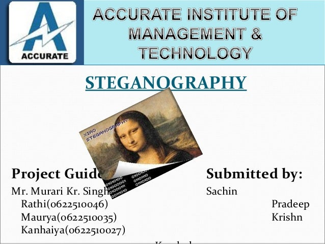 STEGANOGRAPHYProject Guide:          Submitted by:Mr. Murari Kr. Singh    Sachin Rathi(0622510046)               Pradeep M...