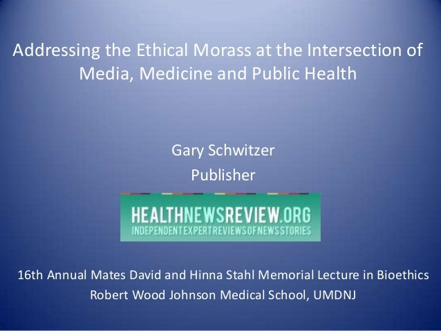 Addressing the Ethical Morass at the Intersection ofMedia, Medicine and Public HealthGary SchwitzerPublisher16th Annual Ma...