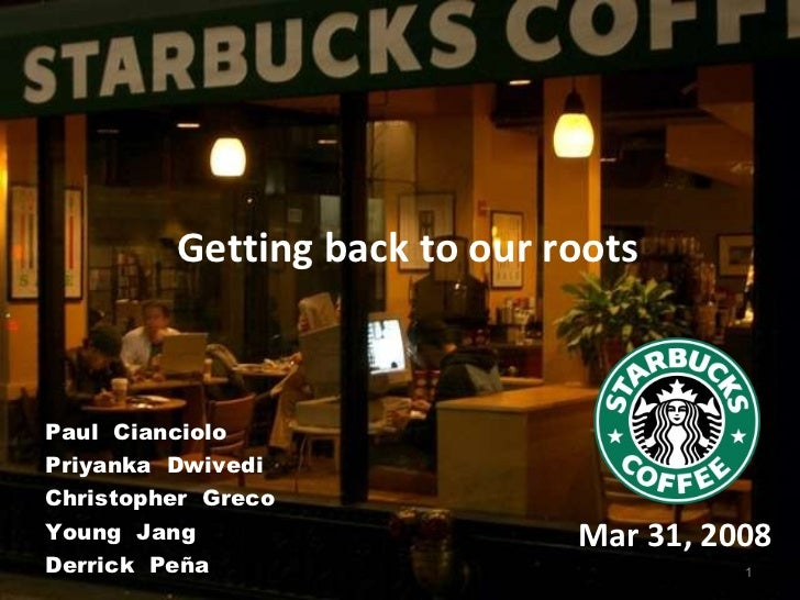 Mar 31, 2008 Paul  Cianciolo Priyanka  Dwivedi Christopher  Greco Young  Jang Derrick  Peña Getting back to our roots