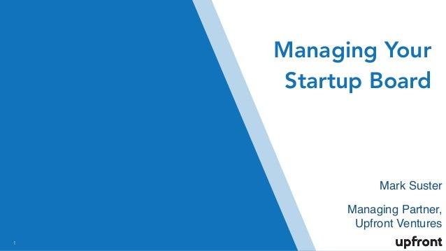 !1 Mark Suster Managing Partner, Upfront Ventures Managing Your Startup Board