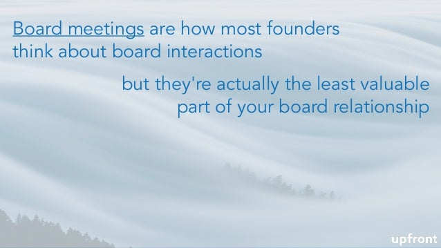 Board meetings are how most founders think about board interactions but they're actually the least valuable part of your b...