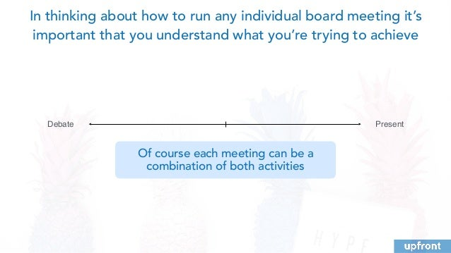 PresentDebate In thinking about how to run any individual board meeting it's important that you understand what you're try...