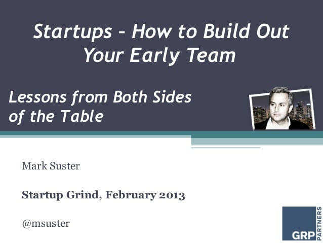 Startups – How to Build Out        Your Early TeamLessons from Both Sidesof the Table Mark Suster Startup Grind, February ...