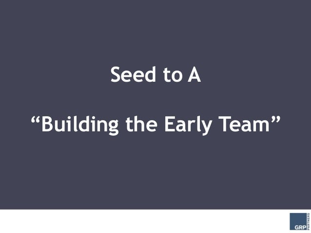 """Seed to A""""Building the Early Team"""""""