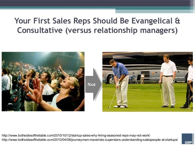 Your First Sales Reps Should Be Evangelical &         Consultative (versus relationship managers)                         ...