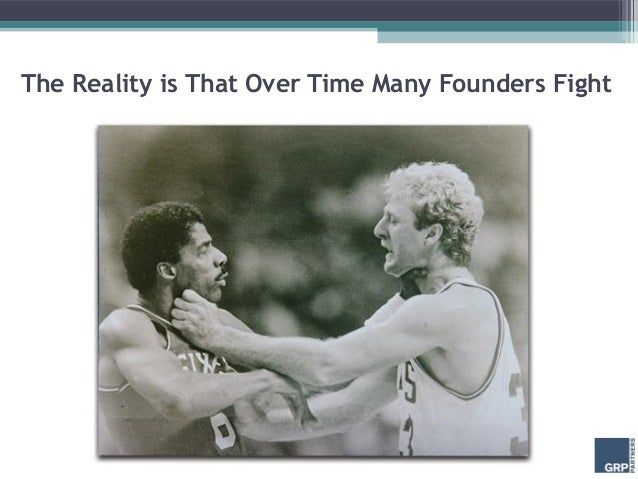 The Reality is That Over Time Many Founders Fight