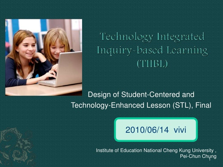 Technology Integrated Inquiry-based Learning(TIIBL)<br />Design of Student-Centered and <br />Technology-Enhanced Lesson (...