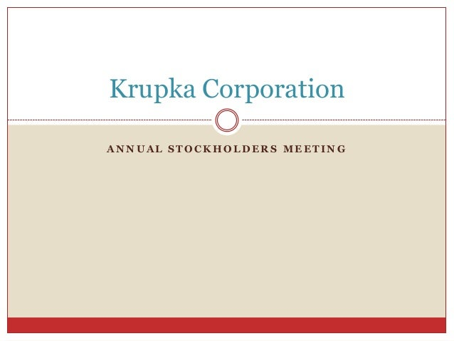 Krupka CorporationANNUAL STOCKHOLDERS MEETING