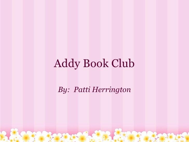 Addy Book Club By: Patti Herrington