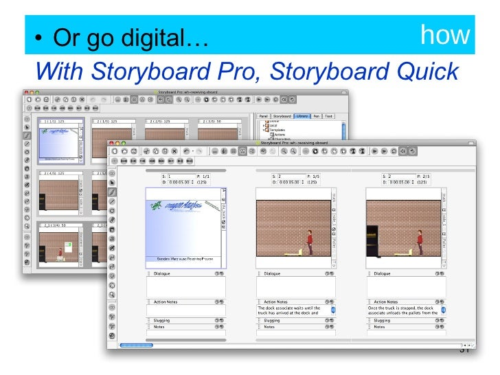 how <ul><li>Or go digital… </li></ul><ul><li>With Storyboard Pro, Storyboard Quick </li></ul>
