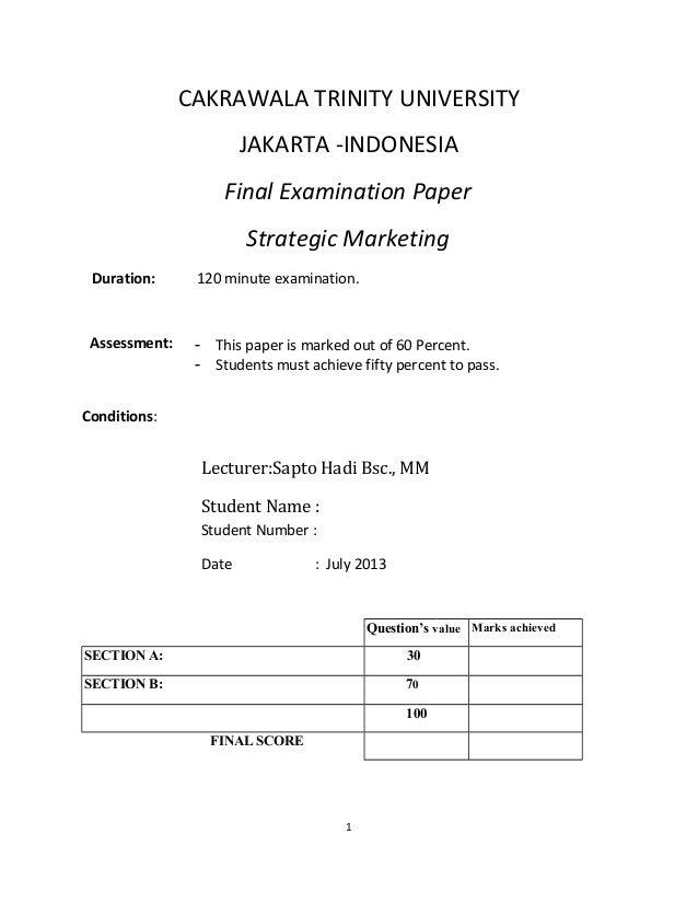 CAKRAWALA TRINITY UNIVERSITY JAKARTA -INDONESIA Final Examination Paper Strategic Marketing Duration: 120 minute examinati...